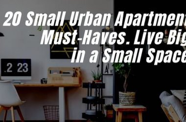 20 Small Urban Apartment Must-Haves. Live Big in a Small Space