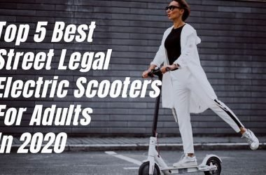 Top 5 Best Street Legal Electric Scooters For Adults In 2020
