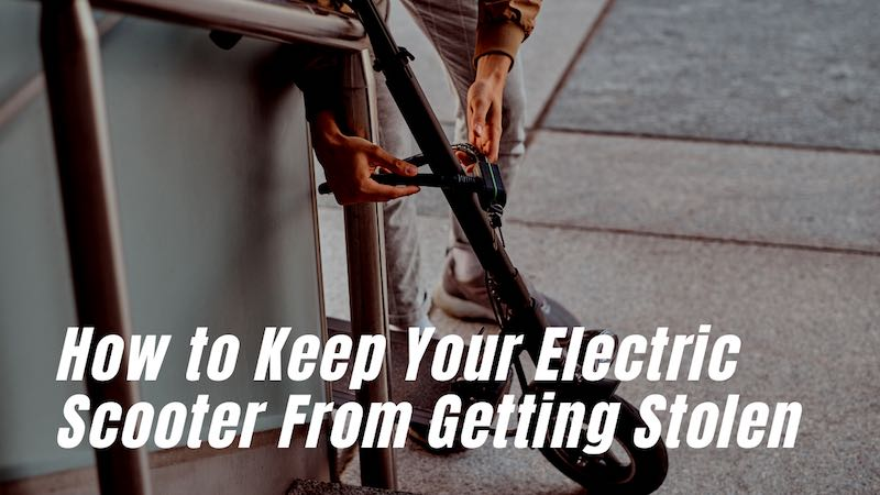 How to Keep Your Electric Scooter From Getting Stolen