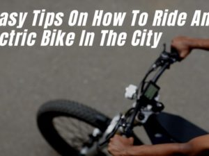 4 Easy Tips On How To Ride An Electric Bike In The City