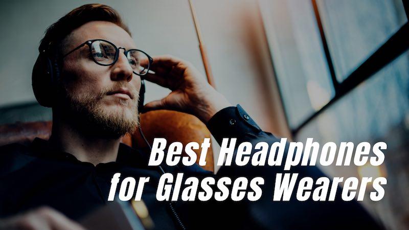 Best Headphones for Glasses Wearers
